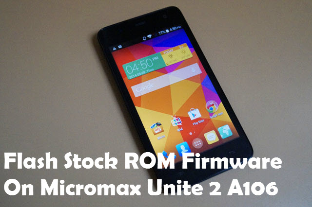 Flash Stock ROM Firmware On Micromax Unite 2 A106