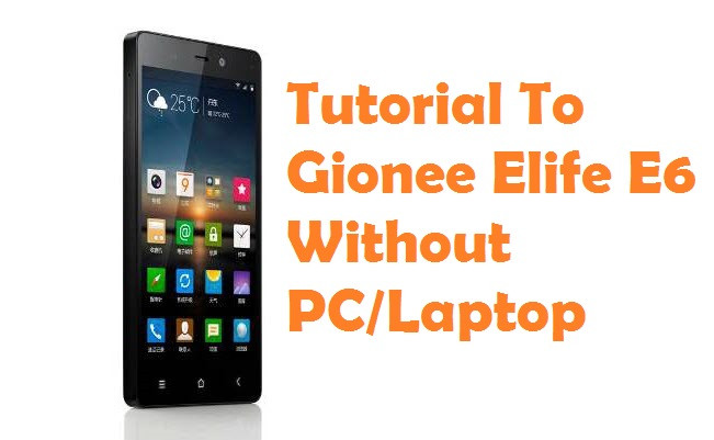 Root Gionee Elife E6 Without Computer