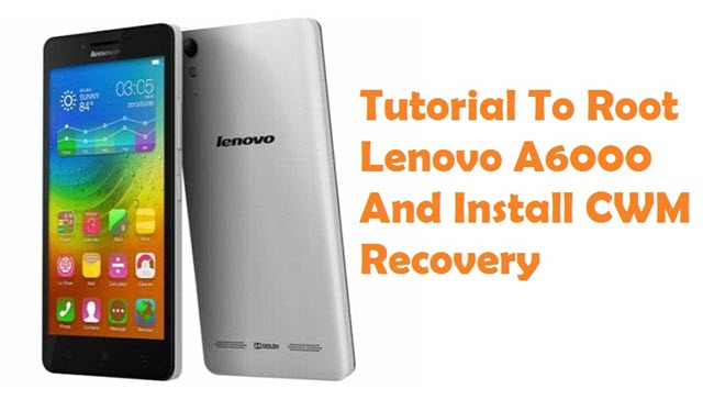 Root Lenovo A6000 And Install CWM Recovery